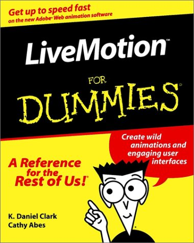 LiveMotion For Dummies (For Dummies (Computers)): Clark, K. Daniel; Abes, Cathy