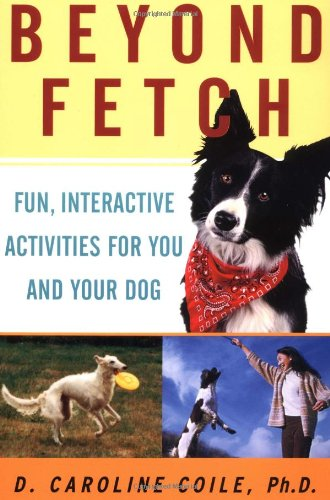 9780764517679: Beyond Fetch: Fun, Interactive Activities for You and Your Dog