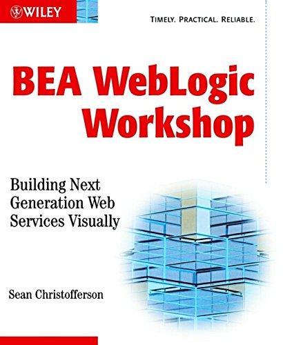 BEA WebLogic Workshop: Building Next Generation Web Services Visually: Christofferson, Sean, ...