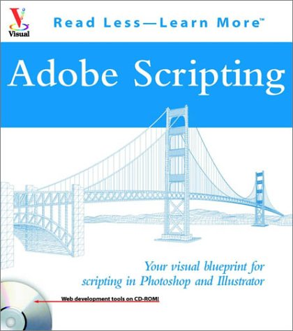 9780764524554: Adobe Scripting: Your visual blueprintfor scripting in Photoshop and Illustrator (Visual Read Less, Learn More)