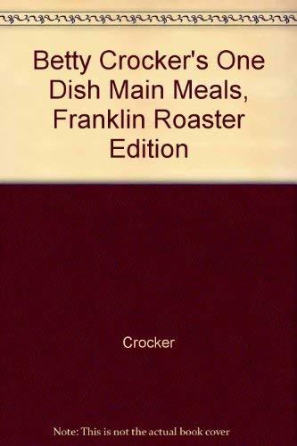 9780764524738: Betty Crocker's One Dish Main Meals, Franklin Roaster Edition