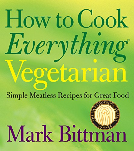 9780764524837: How to Cook Everything: Vegetarian: Simple Meatless Recipes for Great Food