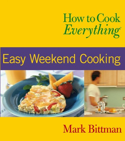 How to Cook Everything: Easy Weekend Cooking: Bittman, Mark