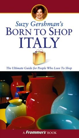 9780764525612: Suzy Gershman's Born to Shop Italy: The Ultimate Guide for Travelers Who Love to Shop