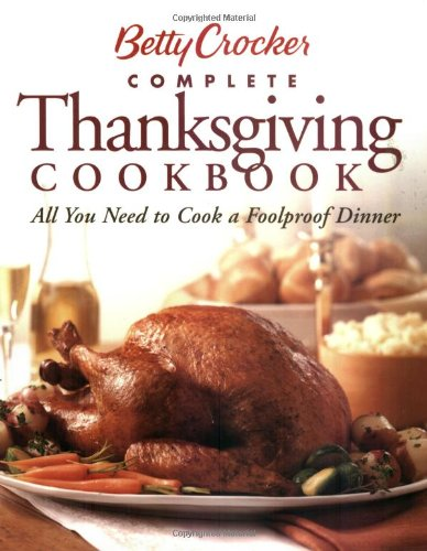 Betty Crocker Complete Thanksgiving Cookbook: All You: Betty Crocker Editors