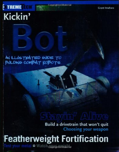 9780764541131: Kickin' 'Bot: An Illustrated Guide to Building Combat Robots (Extremetech)