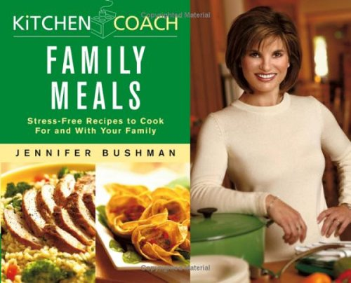 Kitchen Coach Family Meals: Stress-Free Recipes to Cook For and With Your Family (0764543121) by Bushman, Jennifer; Williams, Sallie Y.