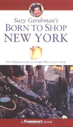 9780764543197: Suzy Gershman's Born to Shop New York: The Ultimate Guide for Travelers Who Love to Shop (Frommer's Born to Shop)