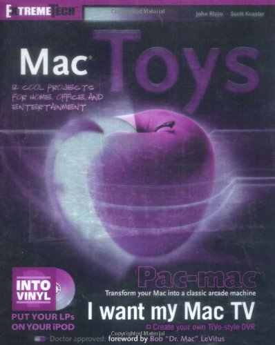 Mac Toys: 12 Cool Projects for Home, Office, and Entertainment (ExtremeTech) (0764543512) by John Rizzo; Scott Knaster