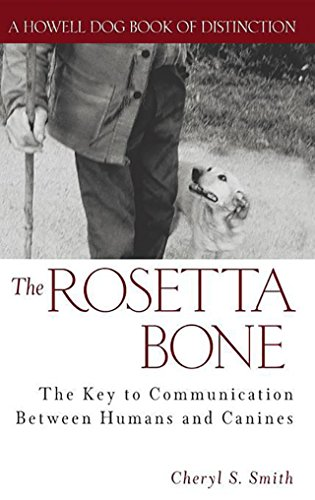 The Rosetta Bone: The Key to Communication Between Canines and Humans: Cheryl S. Smith