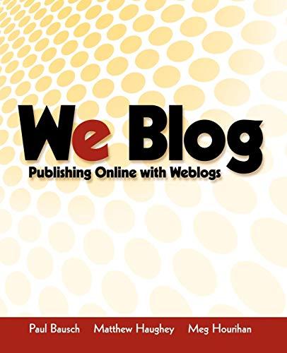 We Blog: Publishing Online with Weblogs (0764549626) by Bausch, Paul; Haughey, Matthew; Hourihan, Meg