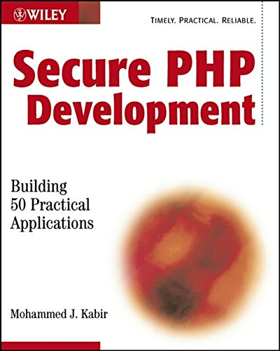 9780764549663: Secure PHP Development: Building 50 Practical Applications