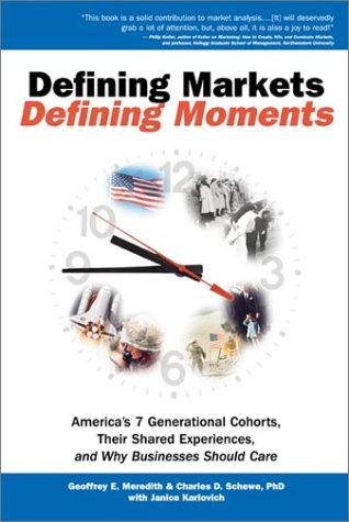 9780764553943: Defining Markets, Defining Moments: America's 7 Generational Cohorts, Their Shared Experiences, and Why Businesses Should Care