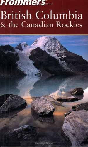 9780764555725: Frommer's British Columbia & the Canadian Rockies (Frommer's Complete Guides)