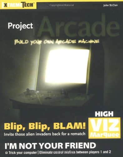 9780764556166: Project Arcade: Build Your Own Arcade Machine (ExtremeTech)