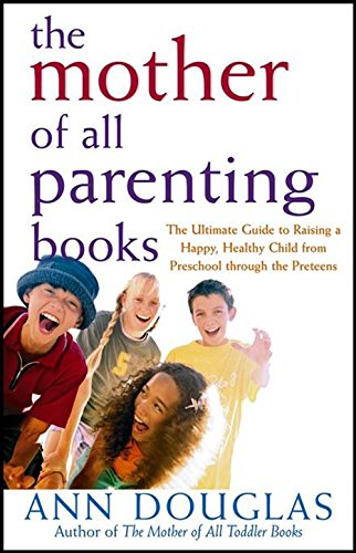 9780764556180: The Mother of All Parenting Books: The Ultimate Guide to Raising a Happy, Healthy Child from Preschool through the Preteens