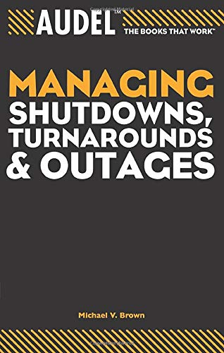 9780764557668: Managing Shutdowns, Turnarounds, and Outages (Audel Technical Trades Series)