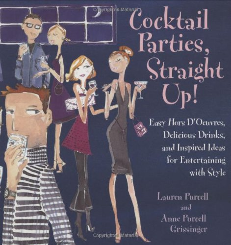 9780764558962: Cocktail Parties, Straight Up!: Easy Hors D'oeuvres, Delicious Drinks, and Inspired Ideas for Entertaining With Style