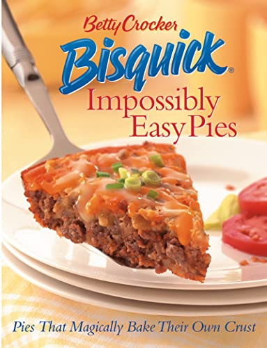 9780764559174: Betty Crocker Bisquick Impossibly Easy Pies: Pies That Magically Bake Their Own Crust (Betty Crocker Books)