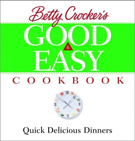 9780764561139: Betty Crocker's Good and Easy Cookbook: Quick Delicious Dinners