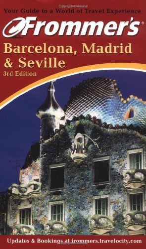 9780764561672: Frommer's Barcelona, Madrid and Seville (Frommer's Complete Guides)