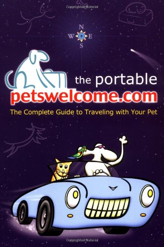9780764564260: Portable petswelcome.com: The Complete Guide to Traveling with Your Pet