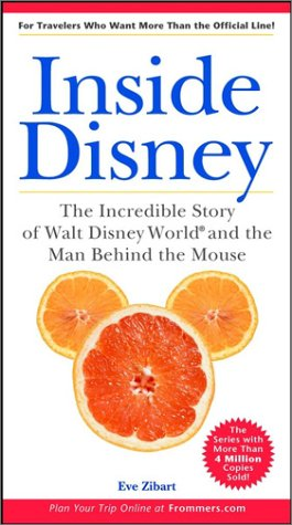 9780764564437: Inside Disney: the Incredible Story of Walt Disney World and the Man Behind the Mouse (Unofficial Guides)