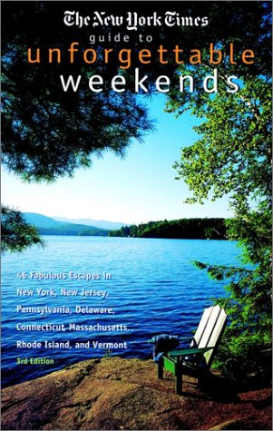 The New York Times Guide to Unforgettable Weekends (Wonderful Weekends): Times, The New York