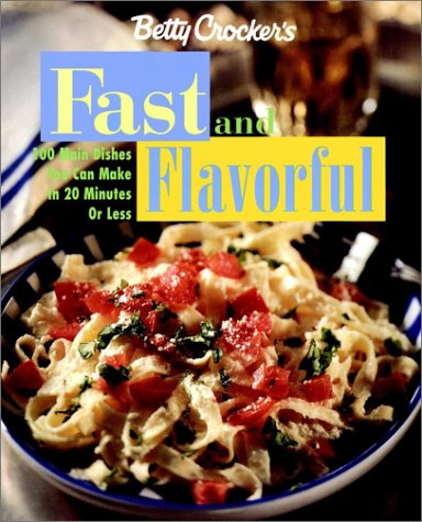 9780764564895: Betty Crocker's Fast and Flavorful: 100 Main Dishes You Can Make in 20 Minutes or Less