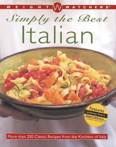 Weight Watchers Simply the Best Italian: More than 250 Classic Recipes from the Kitchens of Italy (9780764565038) by Weight Watchers