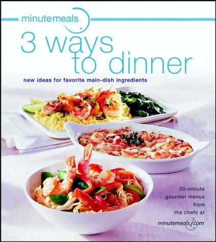 9780764566097: minutemeals 3 Ways To Dinner: New Ideas for Favorite Main Dish Ingredients