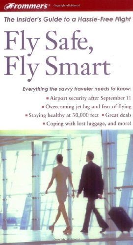 Frommer's Fly Safe, Fly Smart: The Insider's Guide to a Hassle-Free Flight: Sascha Segan