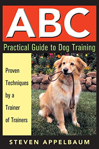 ABC: Practical Guide to Dog Training, Proven Techniques by a Trainer of Trainers