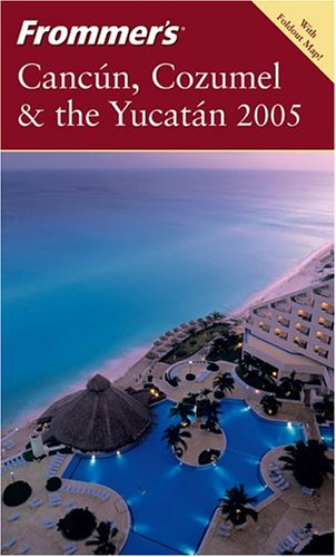 9780764567629: Frommer's 2005 Cancun, Cozumel & the Yucatan