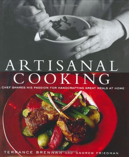 9780764568220: Artisanal Cooking: A Chef Shares His Passion For Handcrafting Great Meals At Home
