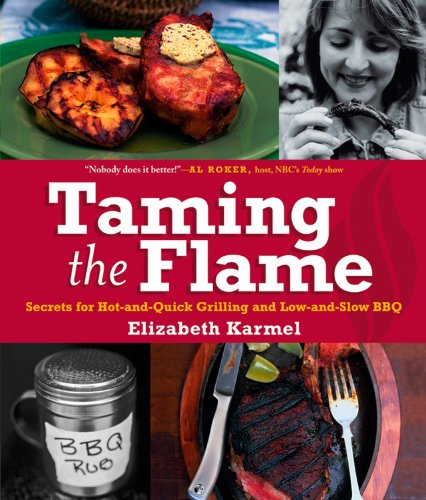 9780764568824: Taming the Flame: Secrets for Hot-and-Quick Grilling and Low-and-Slow BBQ