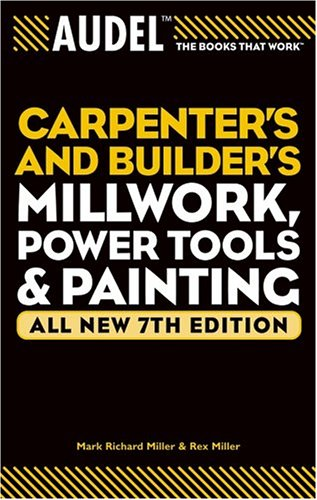 9780764571145: Audel Carpenter's and Builder's Millwork, Power Tools, and Painting