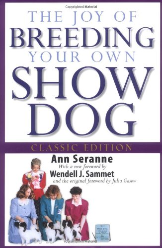 The Joy of Breeding Your Own Show Dog (Howell Dog Book of Distinction): Seranne, Ann