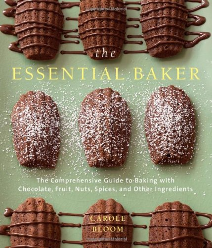 THE ESSENTIAL BAKER : The Comprehensive Guide to Baking With Chocolates, Fruits, Nuts, Spices, an...