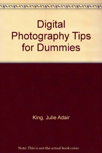 Digital Photography Tips for Dummies: King, Julie Adair