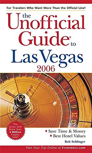 The Unofficial Guide to Las Vegas 2006 (Unofficial Guides): Sehlinger, Bob, Stevens, Muriel, Mohney...