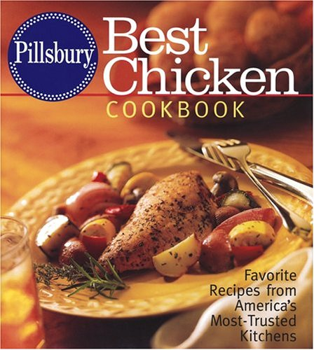 9780764588525: Pillsbury Best Chicken Cookbook: Favorite Recipes from America's Most-Trusted Kitchens