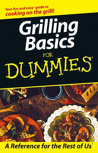 9780764595660: Grilling Basics for Dummies (Your Fun and Easy Guide to Cooking on the Grill)