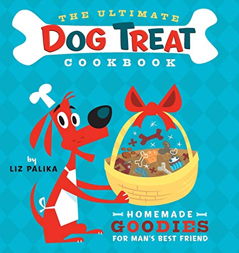 The Ultimate Dog Treat Cookbook: Homemade Goodies: Palika, Liz