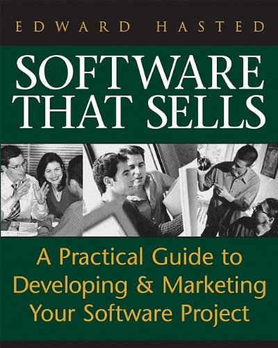 Software That Sells : A Practical Guide to Developing and Marketing Your Software Project: Edward ...
