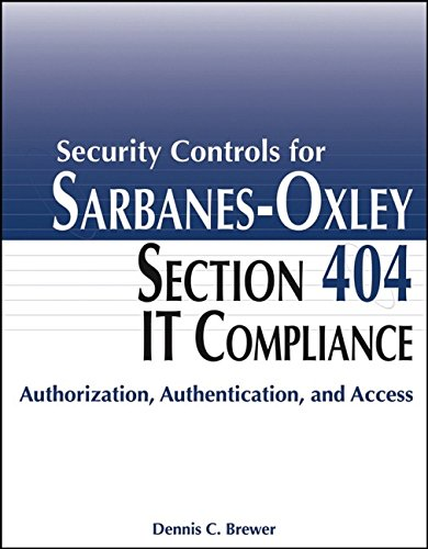 9780764598388: Security Controls for Sarbanes-Oxley Section 404 IT Compliance: Authorization, Authentication, and Access