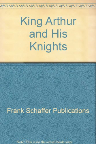 King Arthur and His Knights: Frank Schaffer Publications