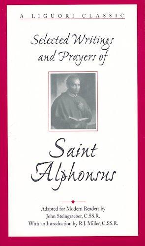 Selected Writings and Prayers of Saint Alphonsus: Saint Alphonsus Maria