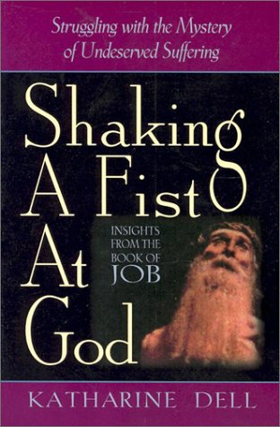 9780764800306: Shaking a Fist at God: Struggling With the Mystery of Undeserved Suffering