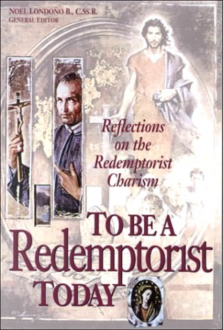 9780764800528: To Be a Redemptorist Today: Reflections on the Redemptorist Charism